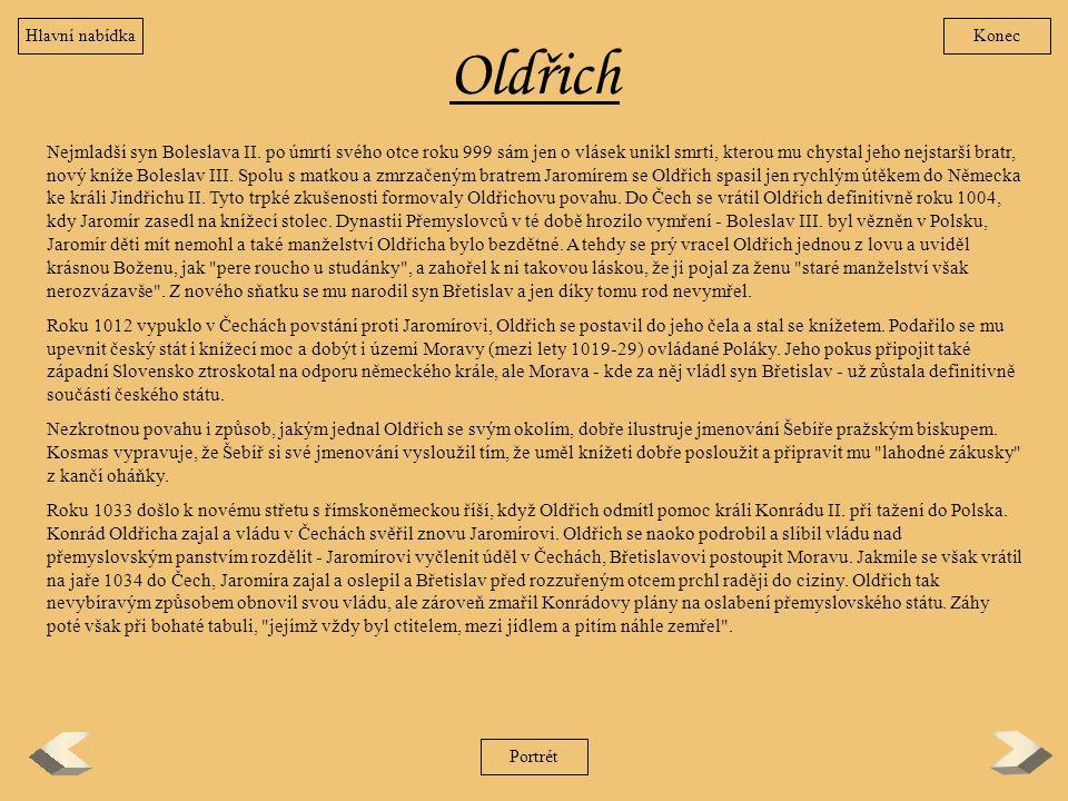 Oldřich Nejmladší syn Boleslava II. po úmrtí svého otce roku 999 sám jen o vlásek unikl smrti, kterou mu chystal jeho nejstarší bratr, nový kníže Bole