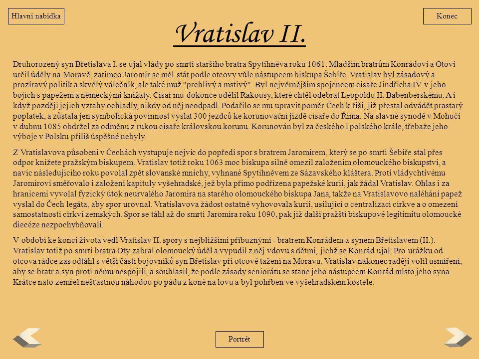 Vratislav II. Druhorozený syn Břetislava I. se ujal vlády po smrti staršího bratra Spytihněva roku 1061. Mladším bratrům Konrádovi a Otovi určil úděly