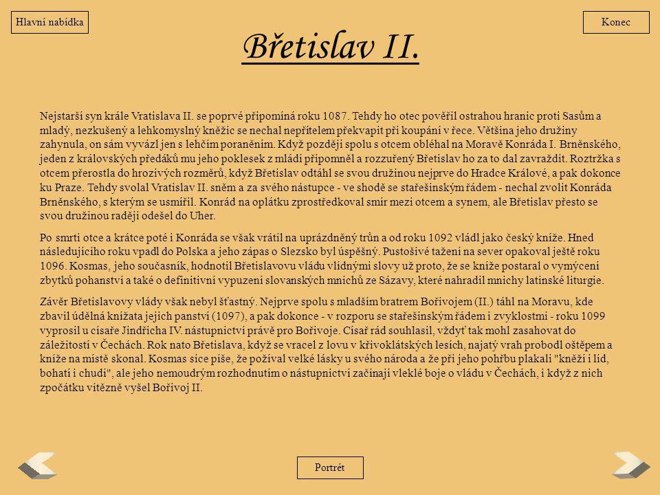 Břetislav II. Nejstarší syn krále Vratislava II. se poprvé připomíná roku 1087. Tehdy ho otec pověřil ostrahou hranic proti Sasům a mladý, nezkušený a