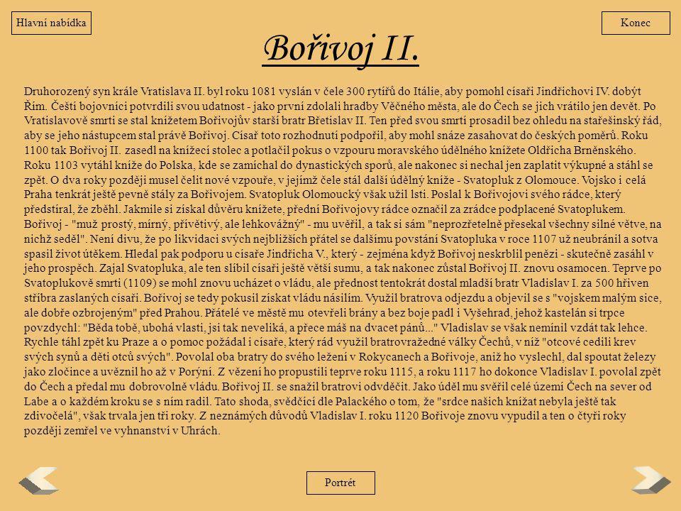 Bořivoj II. Druhorozený syn krále Vratislava II. byl roku 1081 vyslán v čele 300 rytířů do Itálie, aby pomohl císaři Jindřichovi IV. dobýt Řím. Čeští