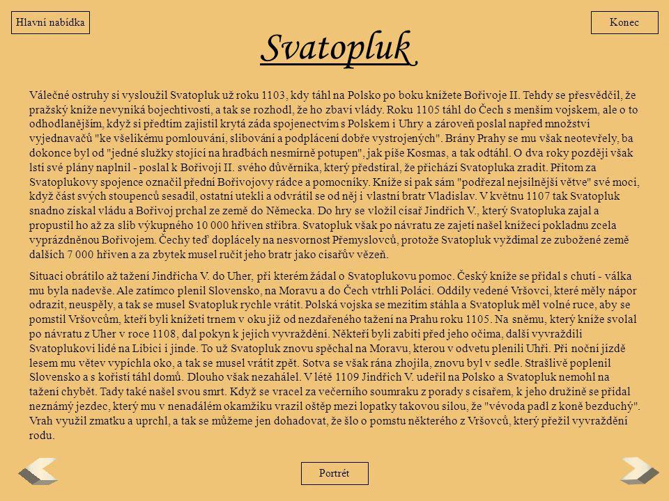 Svatopluk Válečné ostruhy si vysloužil Svatopluk už roku 1103, kdy táhl na Polsko po boku knížete Bořivoje II. Tehdy se přesvědčil, že pražský kníže n