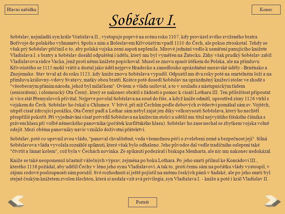 Soběslav I. Soběslav, nejmladší syn krále Vratislava II., vystupuje poprvé na scénu roku 1107, kdy provázel svého svrženého bratra Bořivoje do polskéh