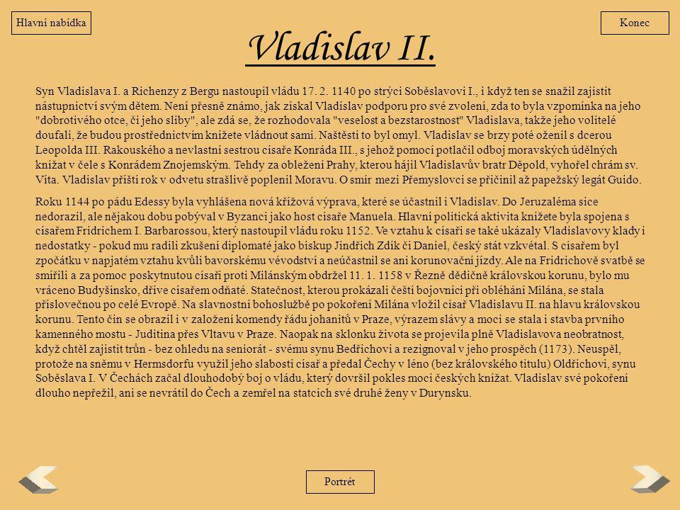 Vladislav II. Syn Vladislava I. a Richenzy z Bergu nastoupil vládu 17. 2. 1140 po strýci Soběslavovi I., i když ten se snažil zajistit nástupnictví sv