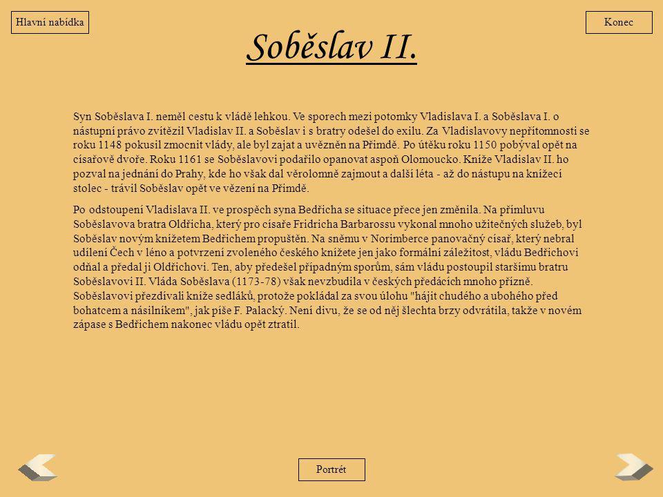 Soběslav II. Syn Soběslava I. neměl cestu k vládě lehkou. Ve sporech mezi potomky Vladislava I. a Soběslava I. o nástupní právo zvítězil Vladislav II.
