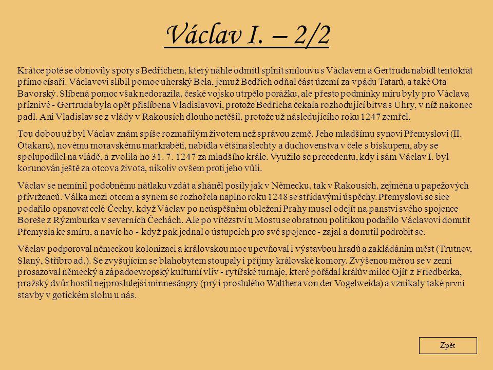 Václav I. – 2/2 Krátce poté se obnovily spory s Bedřichem, který náhle odmítl splnit smlouvu s Václavem a Gertrudu nabídl tentokrát přímo císaři. Václ