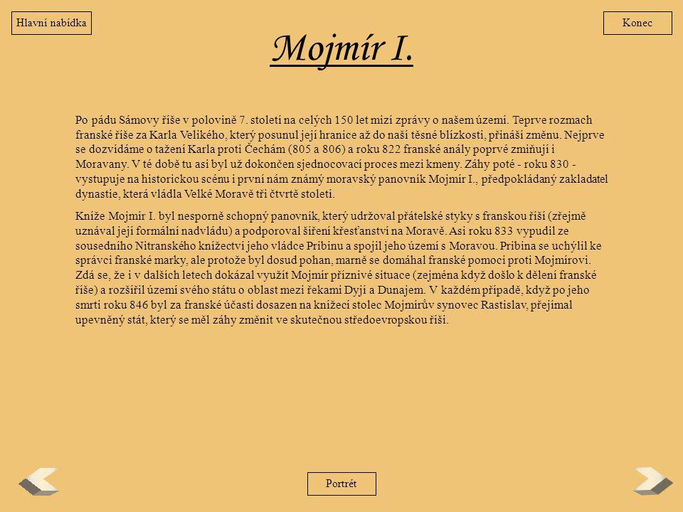 Mojmír I. Po pádu Sámovy říše v polovině 7. století na celých 150 let mizí zprávy o našem území. Teprve rozmach franské říše za Karla Velikého, který