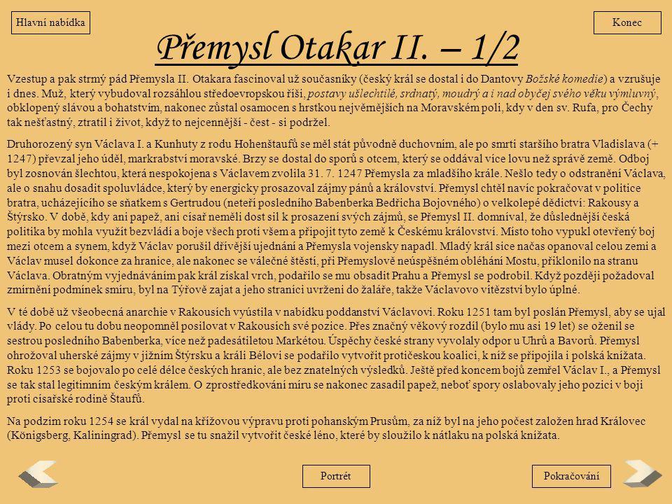 Přemysl Otakar II. – 1/2 Vzestup a pak strmý pád Přemysla II. Otakara fascinoval už současníky (český král se dostal i do Dantovy Božské komedie) a vz
