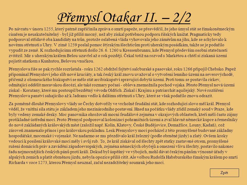 Přemysl Otakar II. – 2/2 Zpět Po návratu v únoru 1255, který patrně zapříčinila zpráva o smrti papeže, se přesvědčil, že jeho úmysl stát se římskoněme