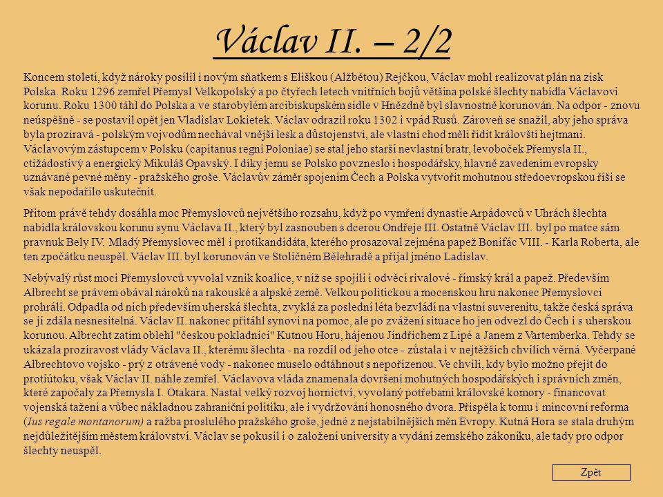 Václav II. – 2/2 Koncem století, když nároky posílil i novým sňatkem s Eliškou (Alžbětou) Rejčkou, Václav mohl realizovat plán na zisk Polska. Roku 12