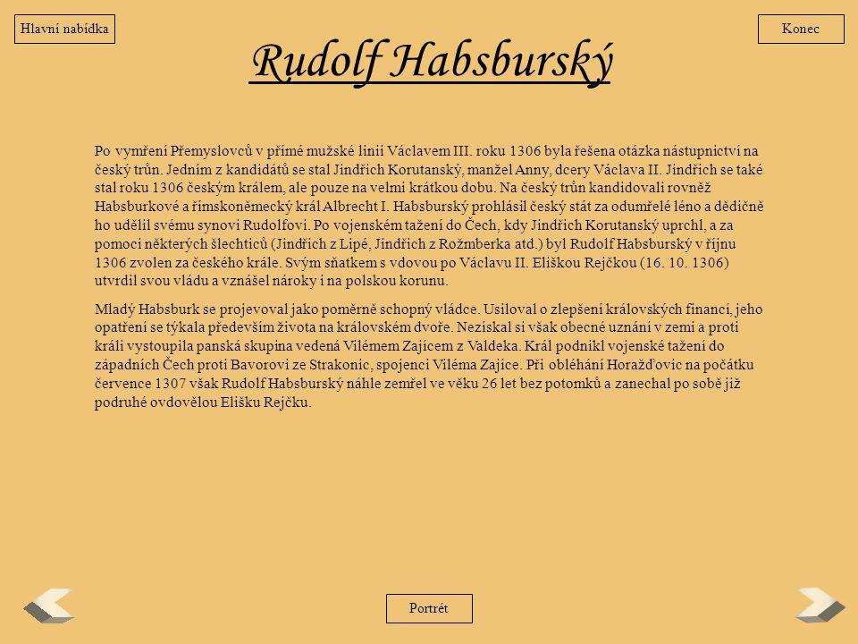 Rudolf Habsburský Po vymření Přemyslovců v přímé mužské linii Václavem III. roku 1306 byla řešena otázka nástupnictví na český trůn. Jedním z kandidát