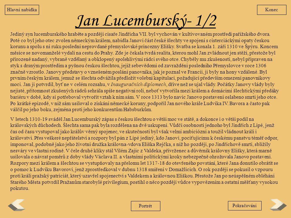 Jan Lucemburský- 1/2 Jediný syn lucemburského hraběte a později císaře Jindřicha VII. byl vychován v kultivovaném prostředí pařížského dvora. Poté co