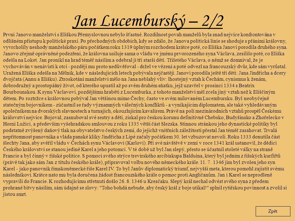 Jan Lucemburský – 2/2 Zpět První Janovo manželství s Eliškou Přemyslovnou nebylo šťastné. Rozdílnost povah manželů byla snad nejvíce konfrontována v o