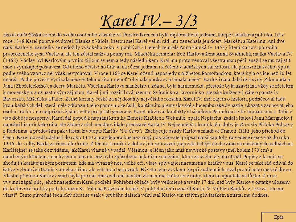Karel IV.– 3/3 Zpět získat další říšská území do svého osobního vlastnictví. Prostředkem mu byla diplomatická jednání, koupě i sňatková politika. Již