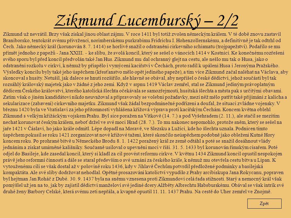 Zikmund Lucemburský – 2/2 Zpět Zikmund už nevrátil. Brzy však získal jinou oblast zájmu. V roce 1411 byl totiž zvolen německým králem. V té době znovu