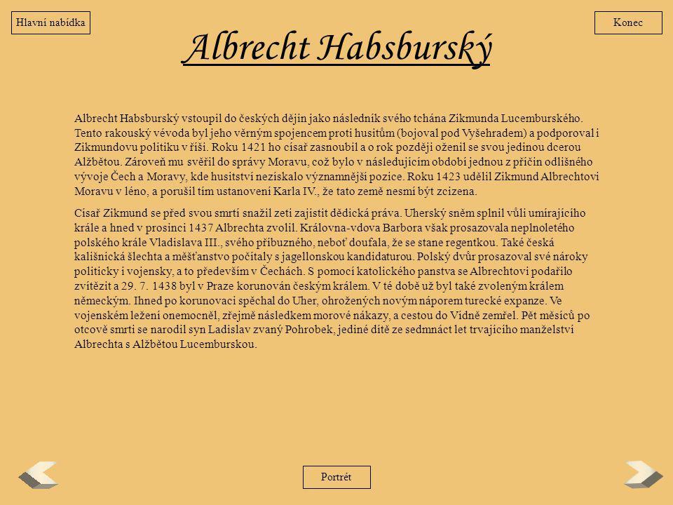 Albrecht Habsburský Albrecht Habsburský vstoupil do českých dějin jako následník svého tchána Zikmunda Lucemburského. Tento rakouský vévoda byl jeho v