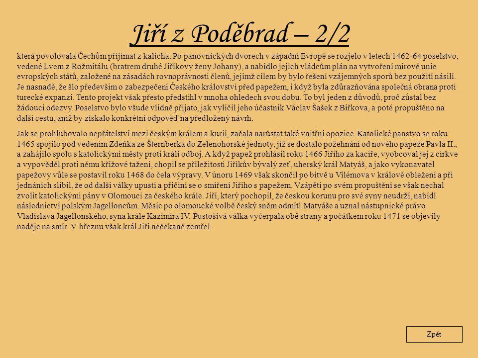 Jiří z Poděbrad – 2/2 Zpět která povolovala Čechům přijímat z kalicha. Po panovnických dvorech v západní Evropě se rozjelo v letech 1462-64 poselstvo,