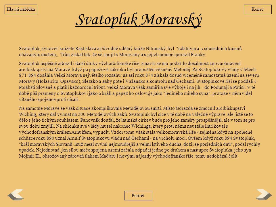 Svatopluk Moravský Svatopluk, synovec knížete Rastislava a původně údělný kníže Nitranský, byl