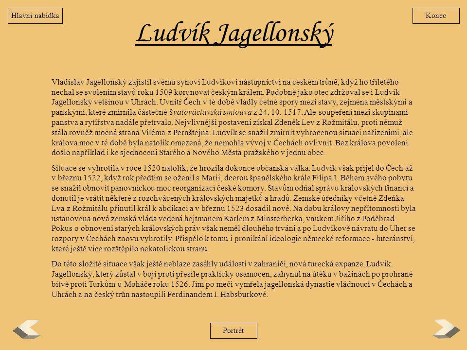 Ludvík Jagellonský Vladislav Jagellonský zajistil svému synovi Ludvíkovi nástupnictví na českém trůně, když ho tříletého nechal se svolením stavů roku