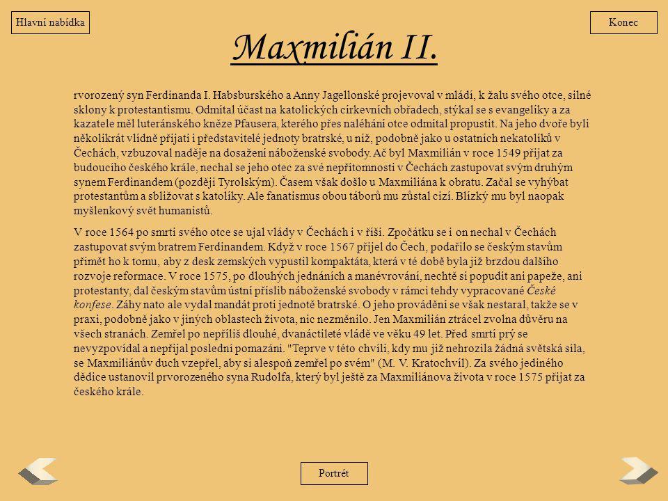 Maxmilián II. rvorozený syn Ferdinanda I. Habsburského a Anny Jagellonské projevoval v mládí, k žalu svého otce, silné sklony k protestantismu. Odmíta