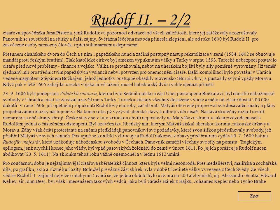 Rudolf II. – 2/2 Zpět císařova zpovědníka Jana Pistoria, jenž Rudolfovu pozornost odvracel od všech záležitostí, které jej zatěžovaly a rozrušovaly. P