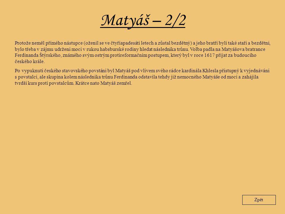 Matyáš – 2/2 Zpět Protože neměl přímého nástupce (oženil se ve čtyřiapadesáti letech a zůstal bezdětný) a jeho bratři byli také staří a bezdětní, bylo