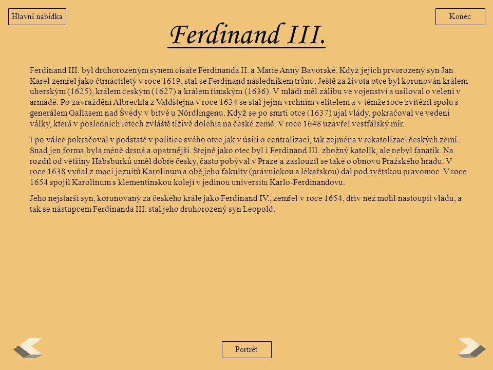 Ferdinand III. Ferdinand III. byl druhorozeným synem císaře Ferdinanda II. a Marie Anny Bavorské. Když jejich prvorozený syn Jan Karel zemřel jako čtr