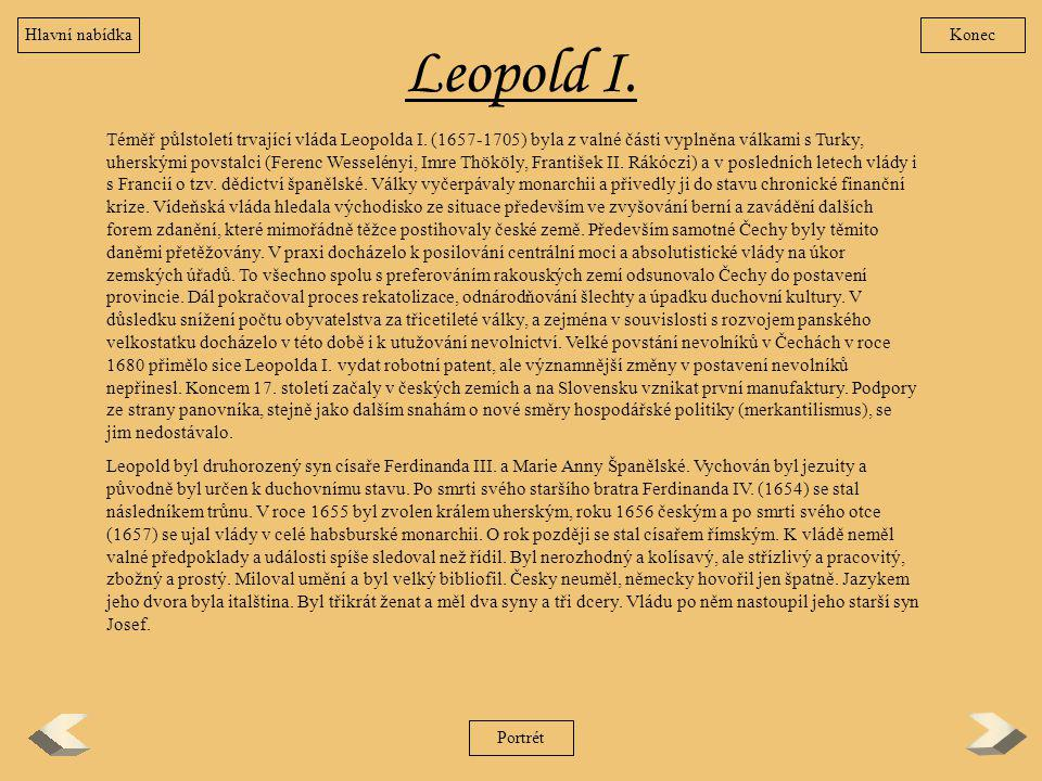 Leopold I. Téměř půlstoletí trvající vláda Leopolda I. (1657-1705) byla z valné části vyplněna válkami s Turky, uherskými povstalci (Ferenc Wesselényi