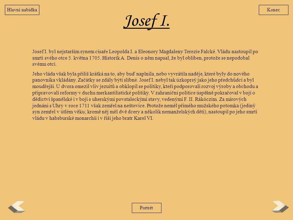 Josef I. Josef I. byl nejstarším synem císaře Leopolda I. a Eleonory Magdaleny Terezie Falcké. Vládu nastoupil po smrti svého otce 5. května 1705. His
