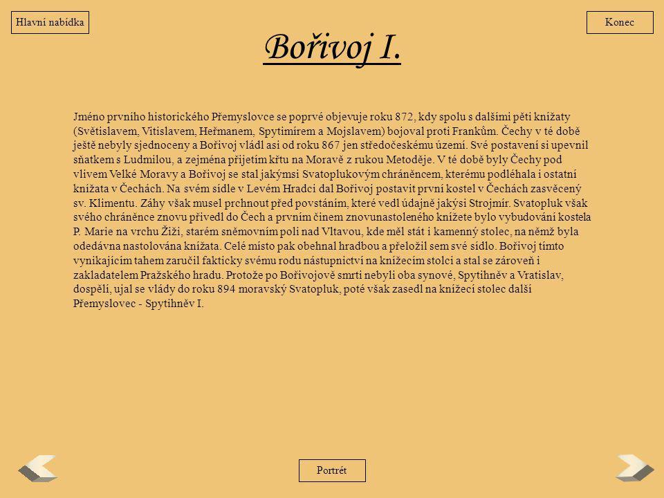 Bořivoj I. Jméno prvního historického Přemyslovce se poprvé objevuje roku 872, kdy spolu s dalšími pěti knížaty (Světislavem, Vitislavem, Heřmanem, Sp