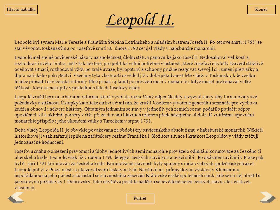 Leopold II. Leopold byl synem Marie Terezie a Františka Štěpána Lotrinského a mladším bratrem Josefa II. Po otcově smrti (1765) se stal vévodou toskán