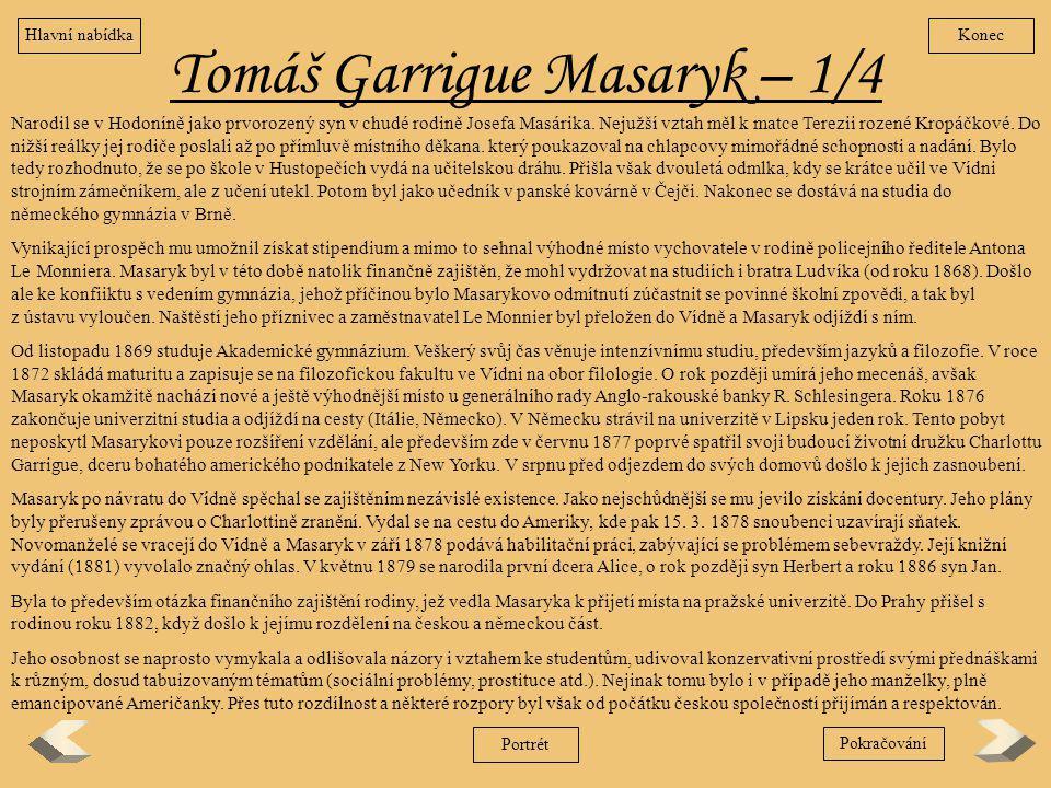Tomáš Garrigue Masaryk – 1/4 Narodil se v Hodoníně jako prvorozený syn v chudé rodině Josefa Masárika. Nejužší vztah měl k matce Terezii rozené Kropáč