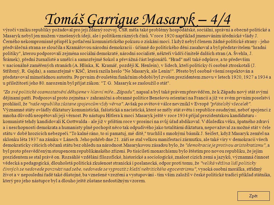 Tomáš Garrigue Masaryk – 4/4 Zpět výročí vzniku republiky požadoval pro její zdárný rozvoj. ČSR měla také problémy hospodářské, sociální, správní a ob