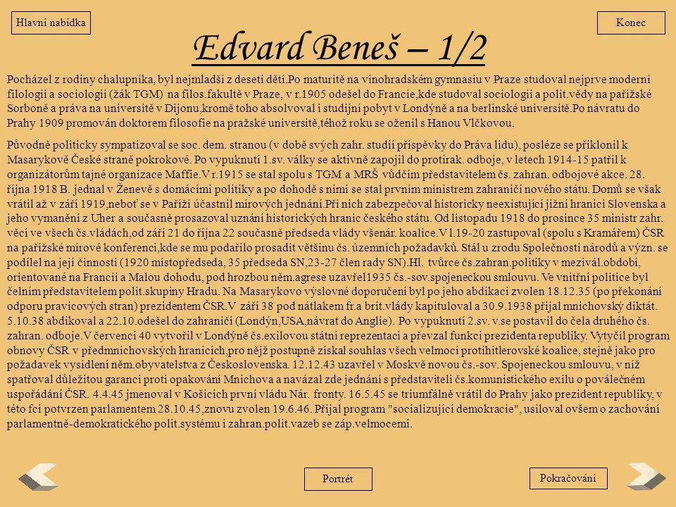 Edvard Beneš – 1/2 Pocházel z rodiny chalupníka, byl nejmladší z deseti dětí.Po maturitě na vinohradském gymnasiu v Praze studoval nejprve moderní fil