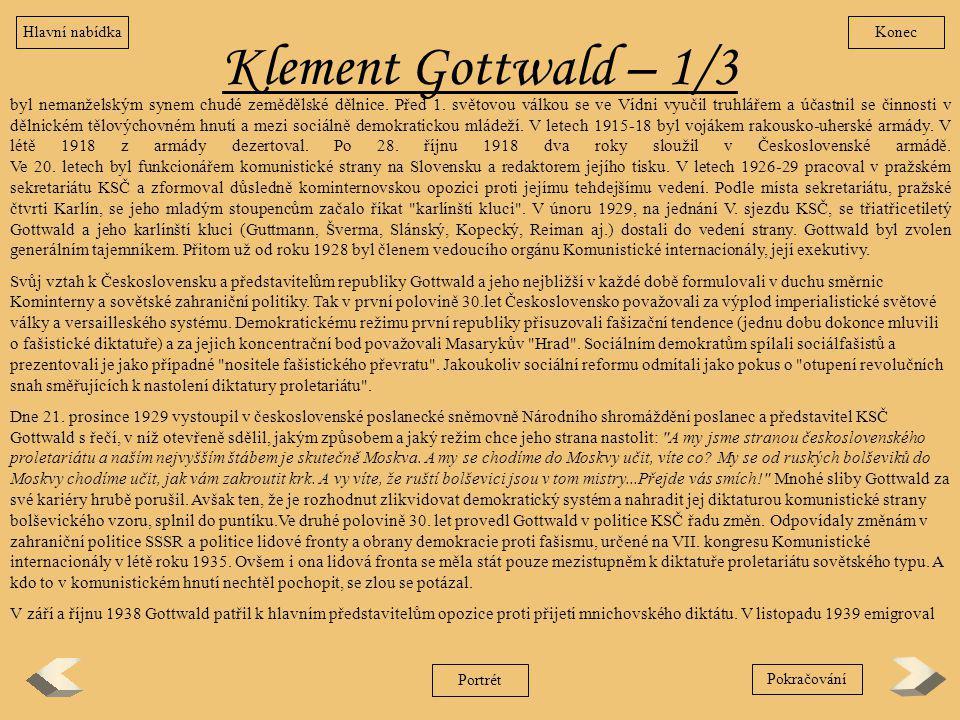 Klement Gottwald – 1/3 KonecHlavní nabídka Portrét byl nemanželským synem chudé zemědělské dělnice. Před 1. světovou válkou se ve Vídni vyučil truhlář