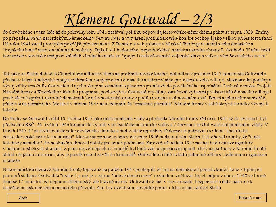 Klement Gottwald – 2/3 Zpět do Sovětského svazu, kde až do poloviny roku 1941 zastával politiku odpovídající sovětsko-německému paktu ze srpna 1939. Z