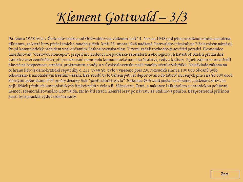 Klement Gottwald – 3/3 Zpět Po únoru 1948 byla v Československu pod Gottwaldovým vedením a od 14. června 1948 pod jeho prezidentováním nastolena dikta