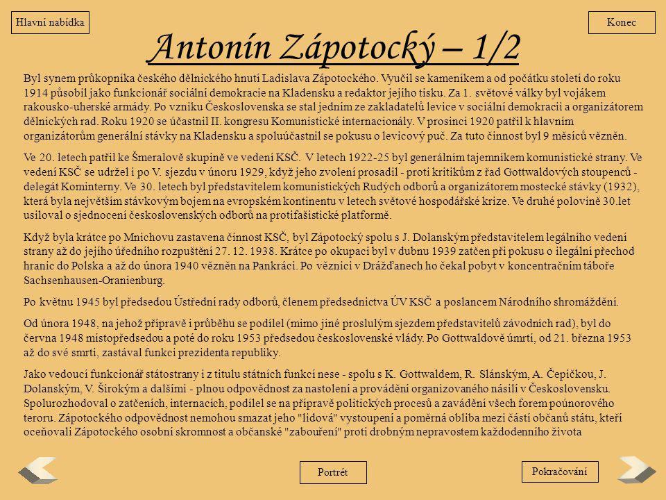 Antonín Zápotocký – 1/2 Byl synem průkopníka českého dělnického hnutí Ladislava Zápotockého. Vyučil se kameníkem a od počátku století do roku 1914 půs