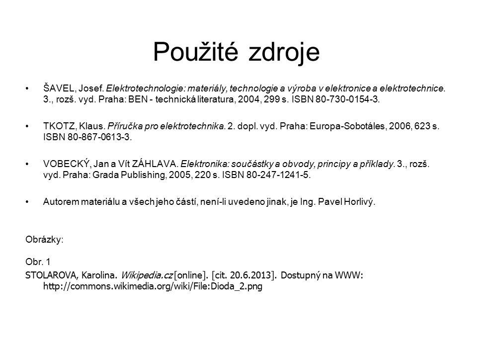 Použité zdroje ŠAVEL, Josef. Elektrotechnologie: materiály, technologie a výroba v elektronice a elektrotechnice. 3., rozš. vyd. Praha: BEN - technick