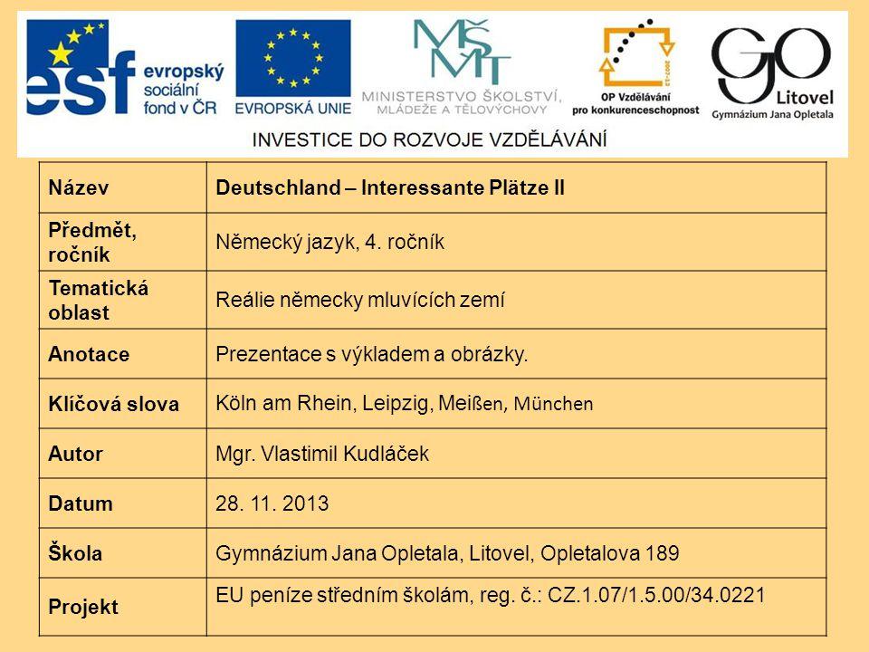 NázevDeutschland – Interessante Plätze II Předmět, ročník Německý jazyk, 4. ročník Tematická oblast Reálie německy mluvících zemí AnotacePrezentace s
