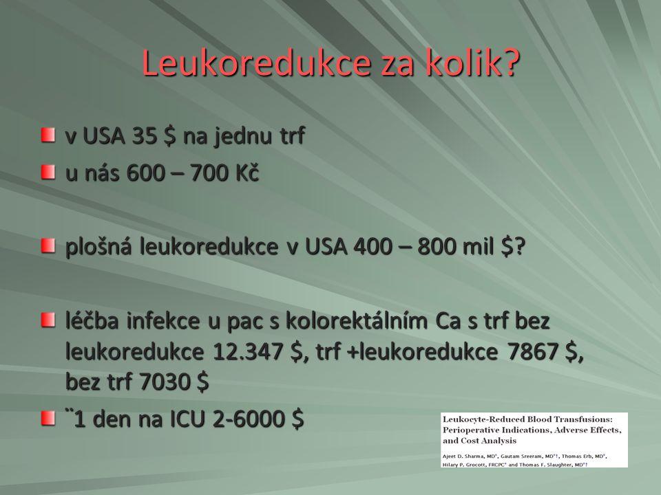 Leukoredukce za kolik? v USA 35 $ na jednu trf u nás 600 – 700 Kč plošná leukoredukce v USA 400 – 800 mil $? léčba infekce u pac s kolorektálním Ca s