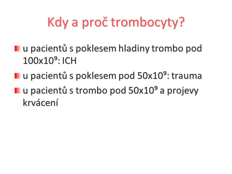 Kdy a proč trombocyty? u pacientů s poklesem hladiny trombo pod 100x10⁹: ICH u pacientů s poklesem pod 50x10⁹: trauma u pacientů s trombo pod 50x10⁹ a
