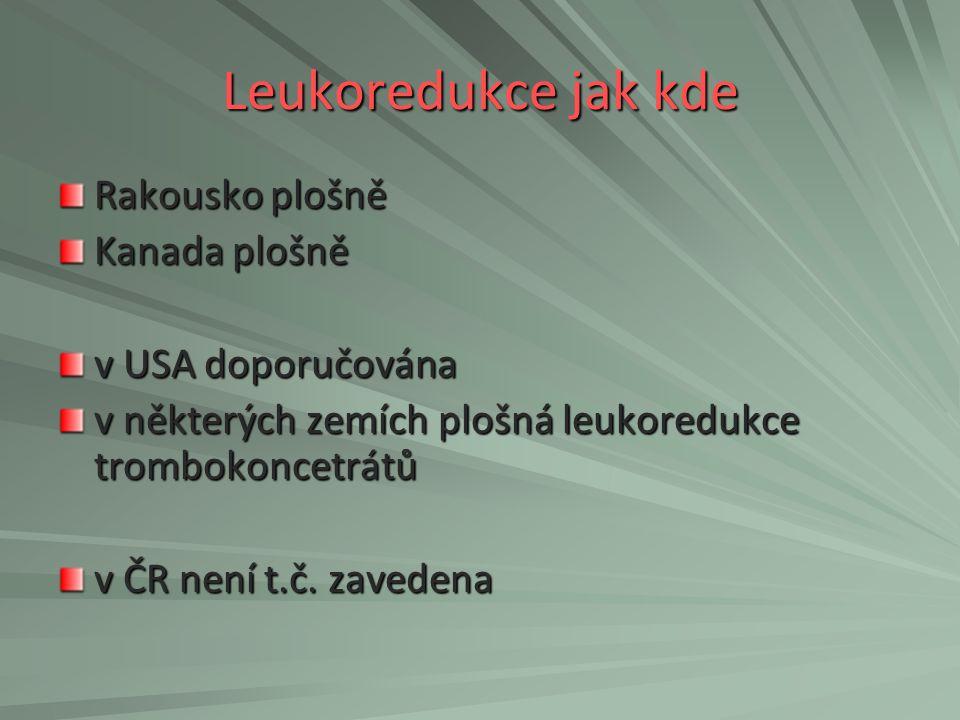 Leukoredukce jak kde Rakousko plošně Kanada plošně v USA doporučována v některých zemích plošná leukoredukce trombokoncetrátů v ČR není t.č. zavedena