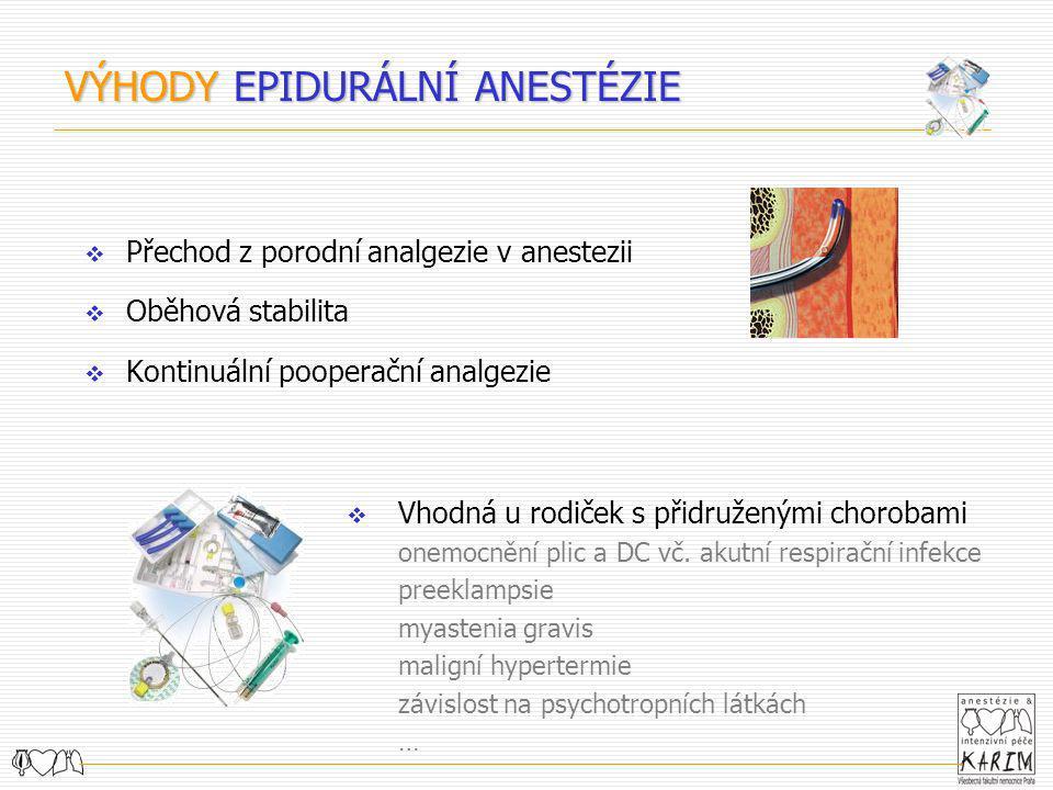  Přechod z porodní analgezie v anestezii  Oběhová stabilita  Kontinuální pooperační analgezie  Vhodná u rodiček s přidruženými chorobami onemocněn
