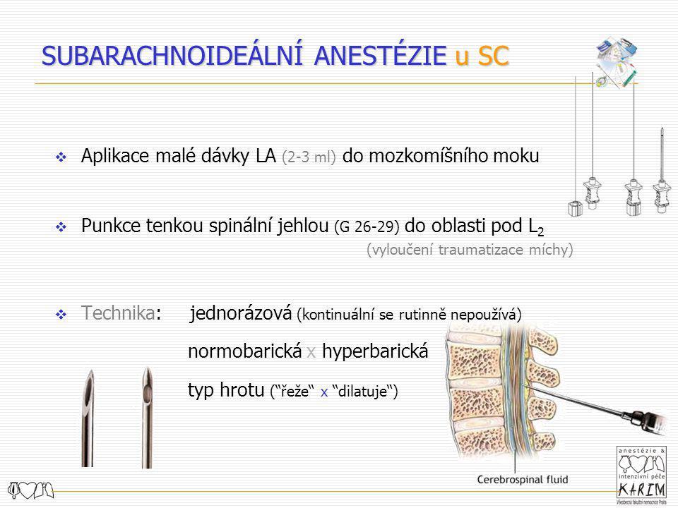  Aplikace malé dávky LA (2-3 ml) do mozkomíšního moku  Punkce tenkou spinální jehlou (G 26-29) do oblasti pod L 2 (vyloučení traumatizace míchy)  T