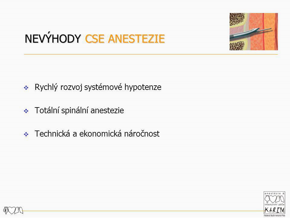 NEVÝHODY CSE ANESTEZIE  Rychlý rozvoj systémové hypotenze  Totální spinální anestezie  Technická a ekonomická náročnost