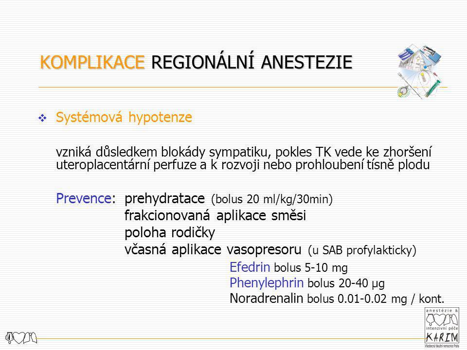 KOMPLIKACE REGIONÁLNÍ ANESTEZIE  Systémová hypotenze vzniká důsledkem blokády sympatiku, pokles TK vede ke zhoršení uteroplacentární perfuze a k rozv