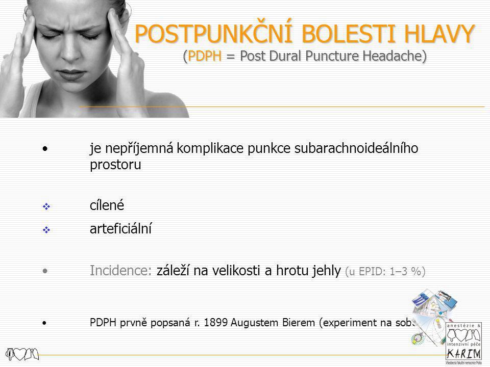 POSTPUNKČNÍ BOLESTI HLAVY (PDPH = Post Dural Puncture Headache) je nepříjemná komplikace punkce subarachnoideálního prostoru  cílené  arteficiální I