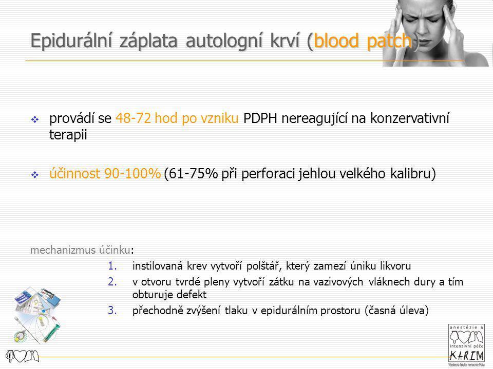  provádí se 48-72 hod po vzniku PDPH nereagující na konzervativní terapii  účinnost 90-100% (61-75% při perforaci jehlou velkého kalibru) mechanizmu