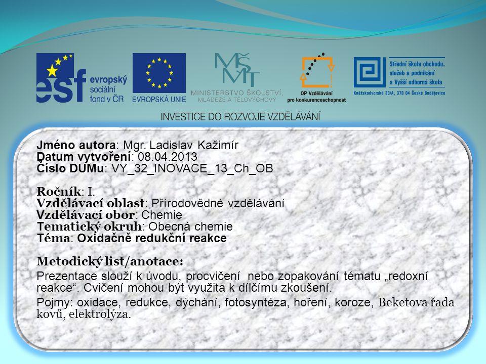 Jméno autora: Mgr. Ladislav Kažimír Datum vytvoření: 08.04.2013 Číslo DUMu: VY_32_INOVACE_13_Ch_OB Ročník: I. Vzdělávací oblast : Přírodovědné vzděláv