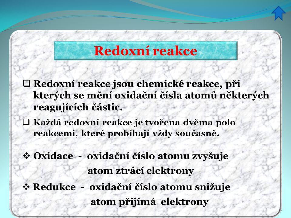 Redoxní reakce  Redoxní reakce jsou chemické reakce, při kterých se mění oxidační čísla atomů některých reagujících částic.  Každá redoxní reakce je